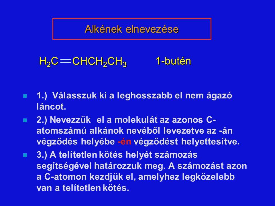 Alkének elnevezése H2C 1-butén CHCH2CH3