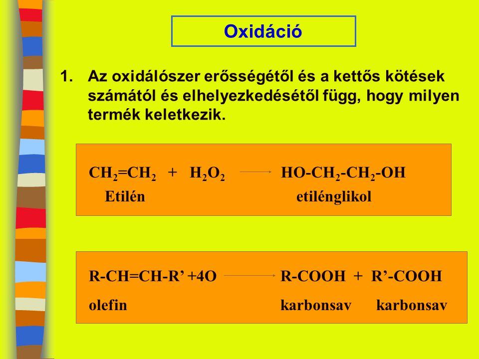 Oxidáció Az oxidálószer erősségétől és a kettős kötések számától és elhelyezkedésétől függ, hogy milyen termék keletkezik.