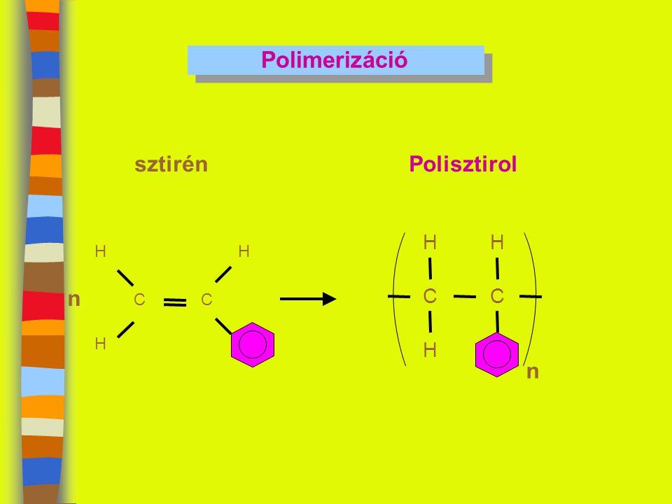 Polimerizáció sztirén Polisztirol H H C H n C C H n