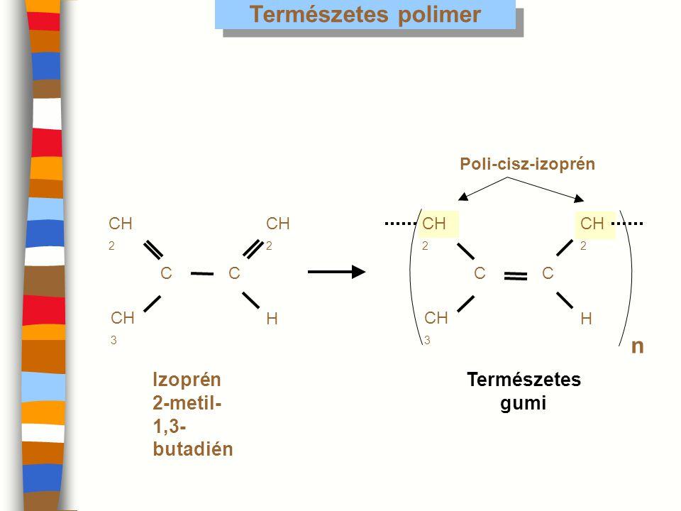 Természetes polimer n Izoprén 2-metil-1,3-butadién Természetes gumi
