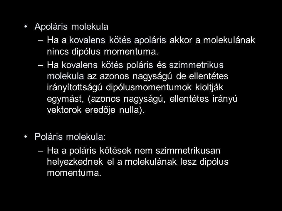Apoláris molekula Ha a kovalens kötés apoláris akkor a molekulának nincs dipólus momentuma.