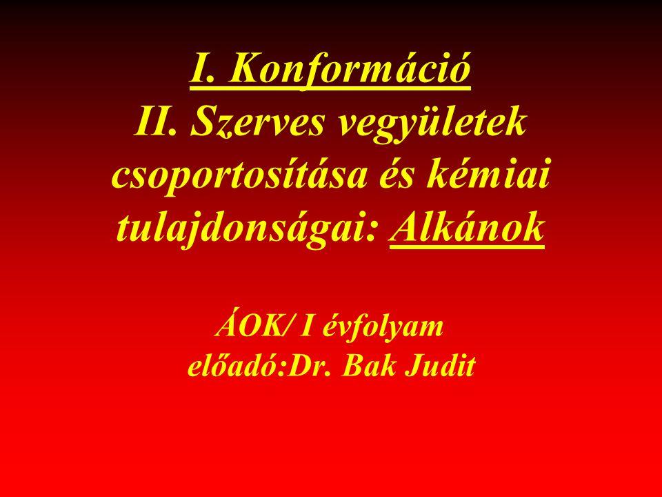 I. Konformáció II. Szerves vegyületek csoportosítása és kémiai tulajdonságai: Alkánok ÁOK/ I évfolyam előadó:Dr. Bak Judit