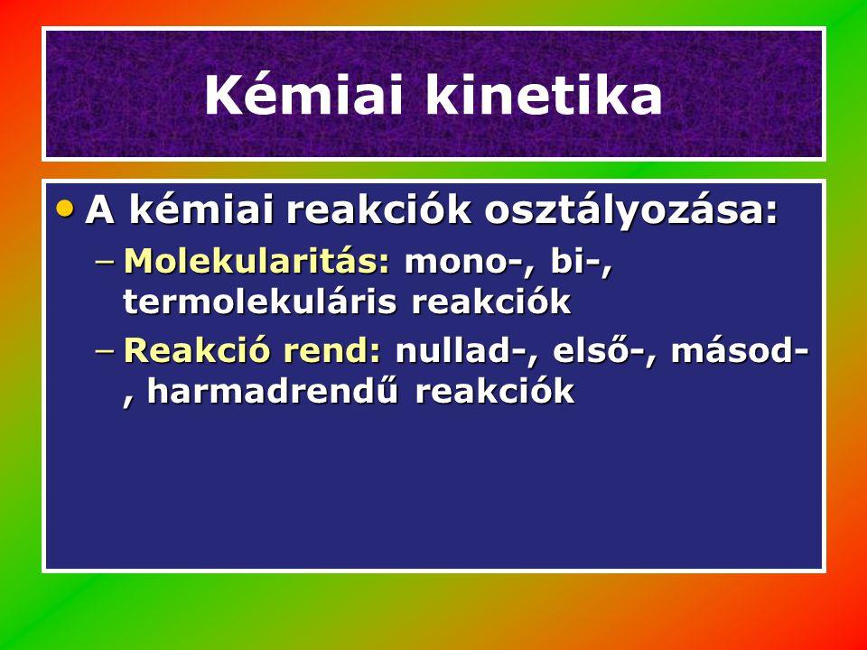 Kémiai kinetika A kémiai reakciók osztályozása: