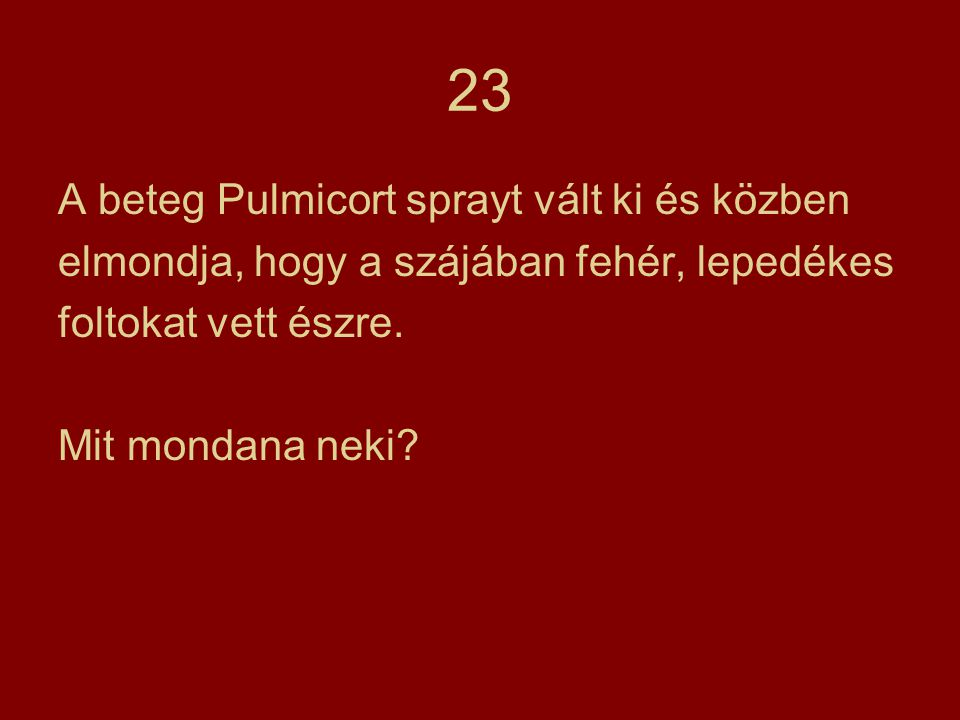 23 A beteg Pulmicort sprayt vált ki és közben