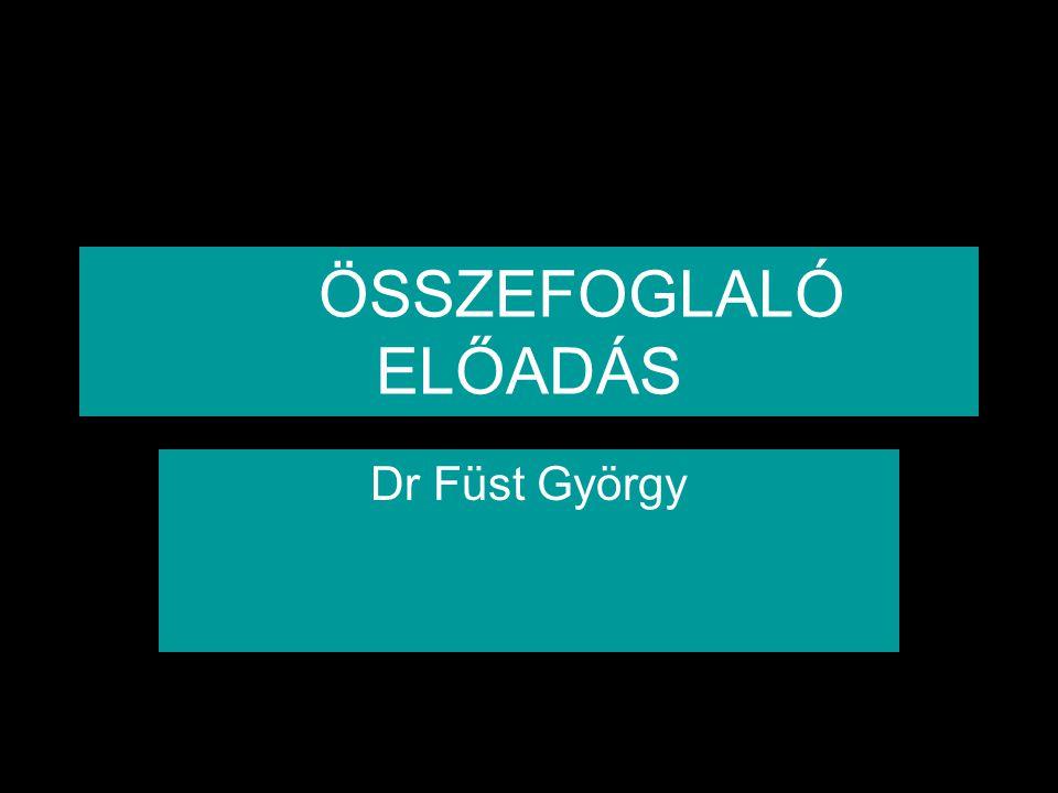 ÖSSZEFOGLALÓ ELŐADÁS Dr Füst György