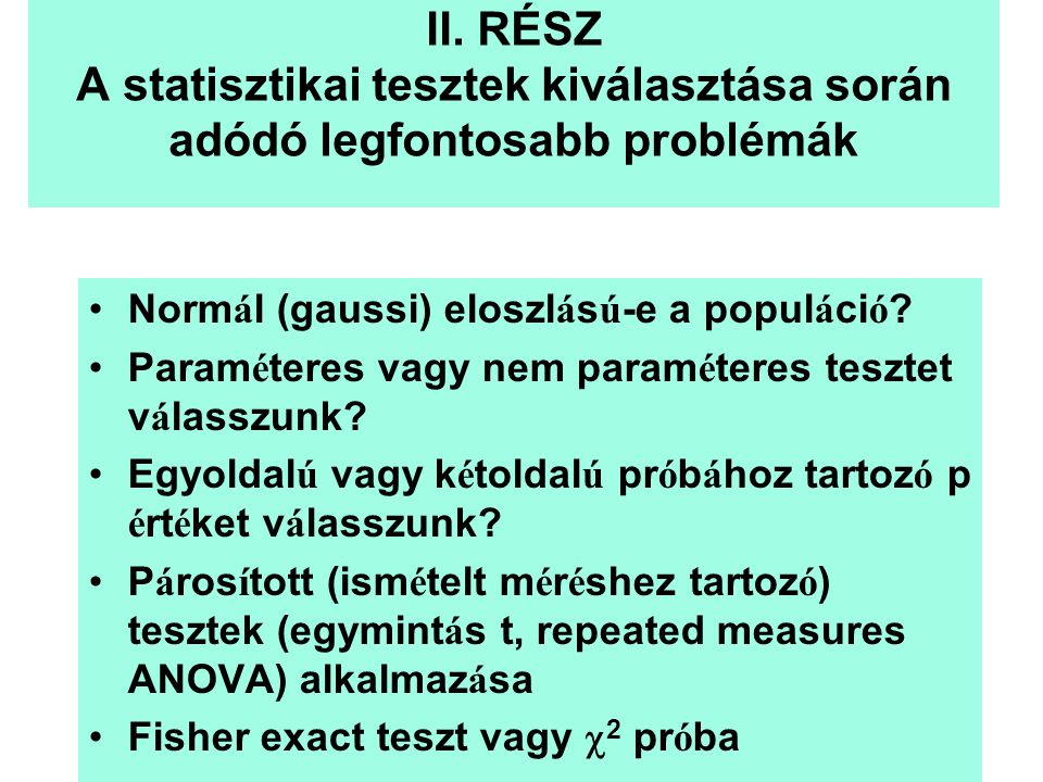 II. RÉSZ A statisztikai tesztek kiválasztása során adódó legfontosabb problémák