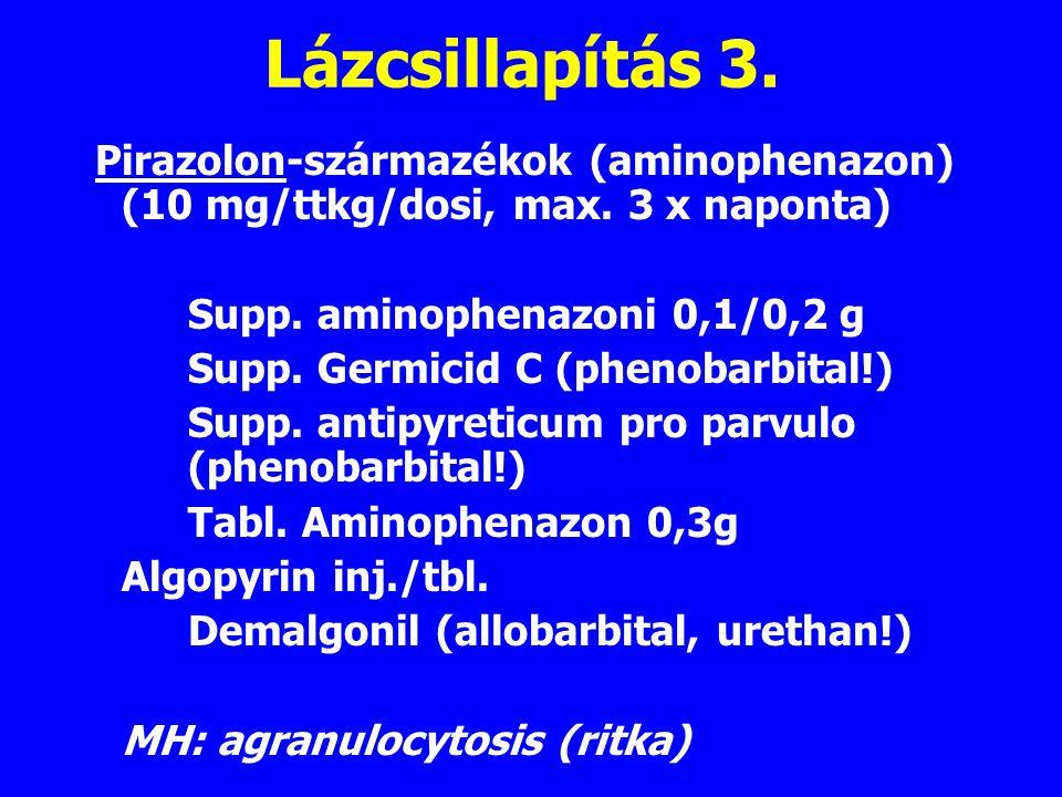 Lázcsillapítás 3. Pirazolon-származékok (aminophenazon) (10 mg/ttkg/dosi, max. 3 x naponta) Supp. aminophenazoni 0,1/0,2 g.