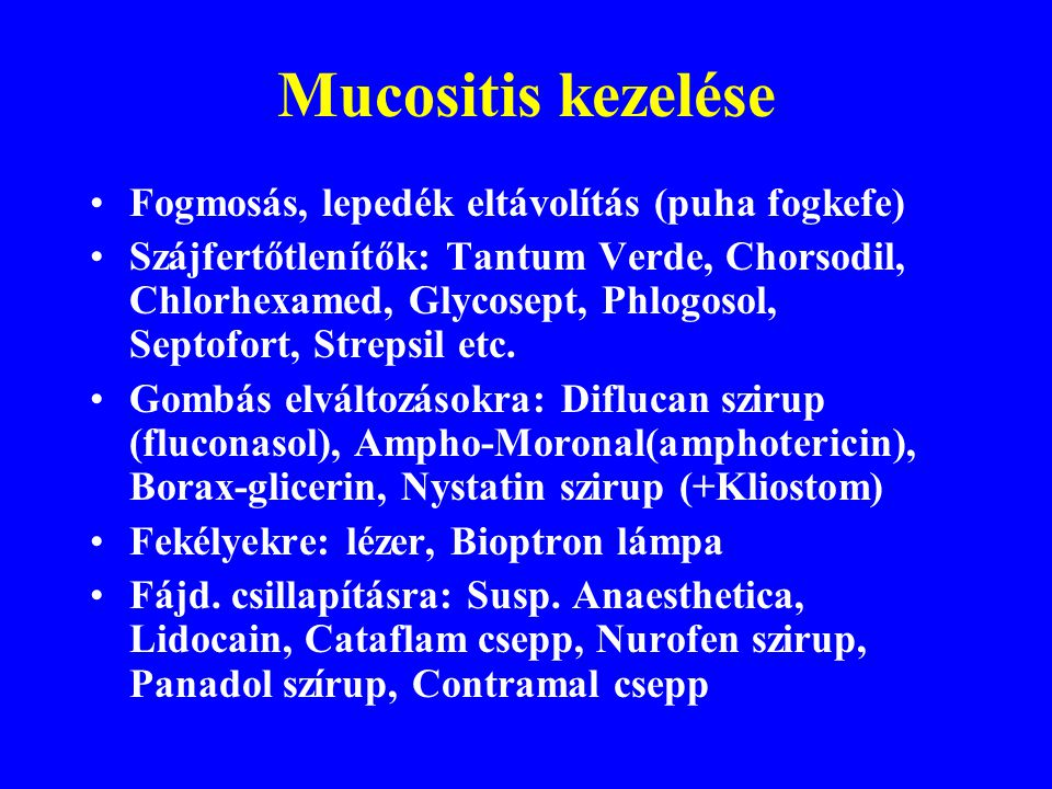 Mucositis kezelése Fogmosás, lepedék eltávolítás (puha fogkefe)