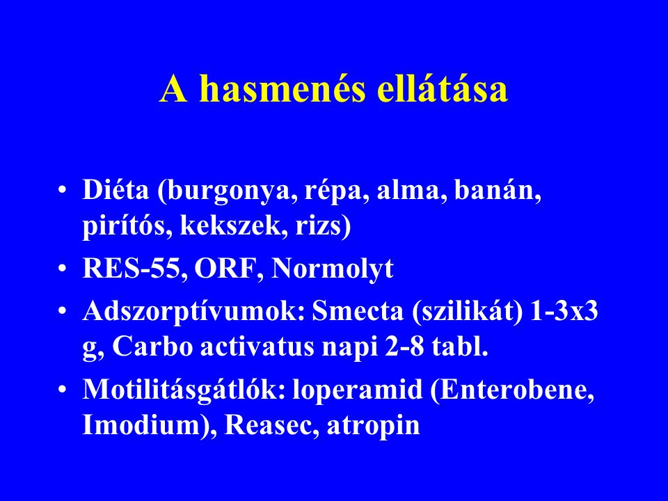 A hasmenés ellátása Diéta (burgonya, répa, alma, banán, pirítós, kekszek, rizs) RES-55, ORF, Normolyt.