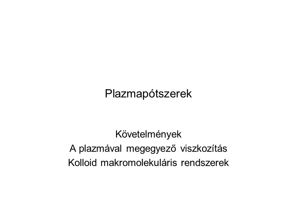 Plazmapótszerek Követelmények A plazmával megegyező viszkozítás