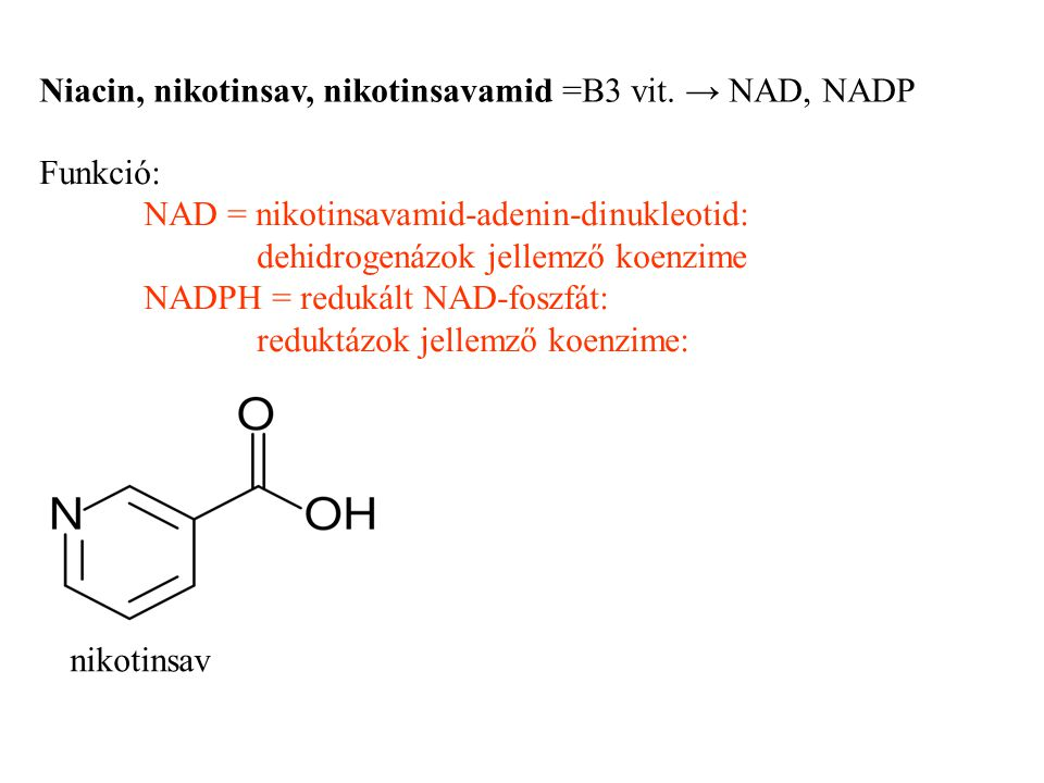Niacin, nikotinsav, nikotinsavamid =B3 vit. → NAD, NADP