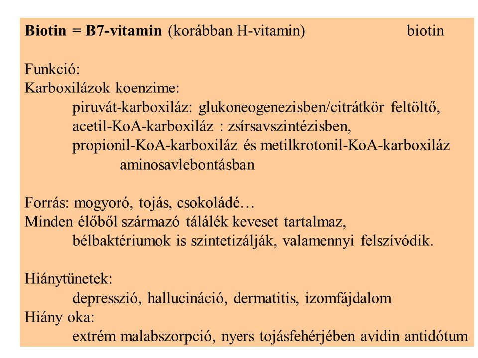 Biotin = B7-vitamin (korábban H-vitamin) biotin