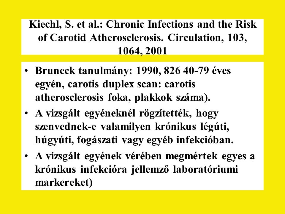 Kiechl, S. et al.: Chronic Infections and the Risk of Carotid Atherosclerosis. Circulation, 103, 1064, 2001