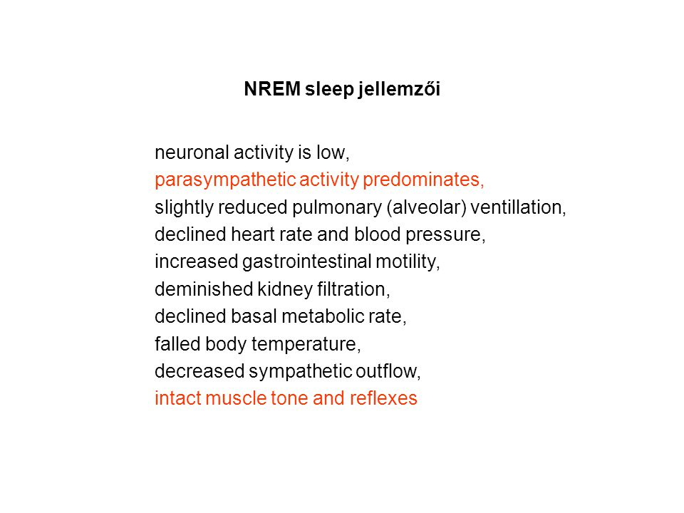 NREM sleep jellemzői neuronal activity is low, parasympathetic activity predominates, slightly reduced pulmonary (alveolar) ventillation,
