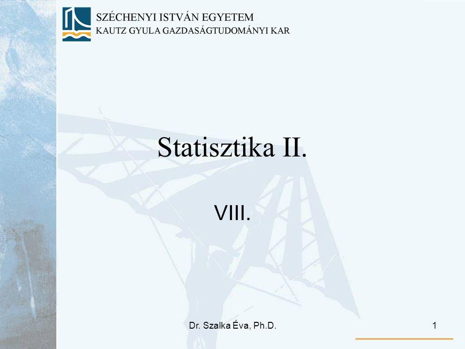 Statisztika II. VIII. Dr. Szalka Éva, Ph.D.