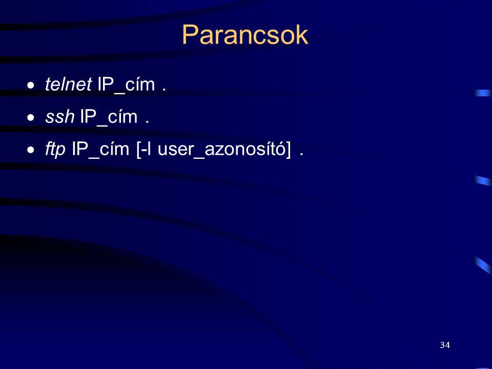 Parancsok telnet IP_cím . ssh IP_cím .