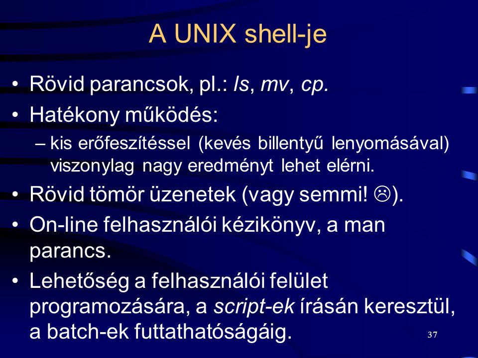 A UNIX shell-je Rövid parancsok, pl.: ls, mv, cp. Hatékony működés: