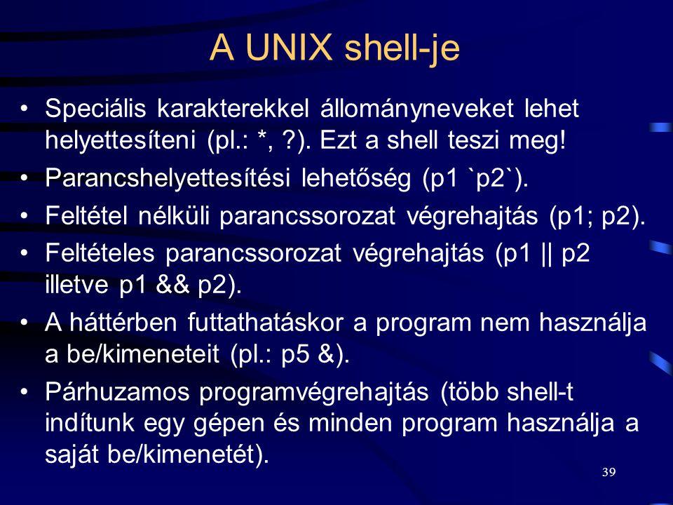 A UNIX shell-je Speciális karakterekkel állományneveket lehet helyettesíteni (pl.: *, ). Ezt a shell teszi meg!