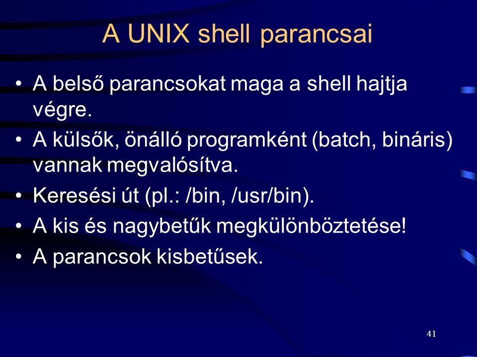 A UNIX shell parancsai A belső parancsokat maga a shell hajtja végre.