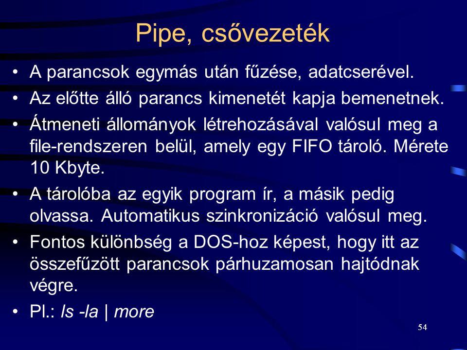 Pipe, csővezeték A parancsok egymás után fűzése, adatcserével.