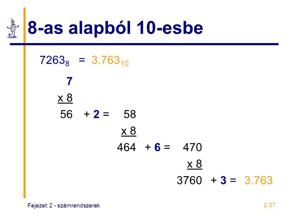 8-as alapból 10-esbe 72638 = 3.76310 7 x 8 56 + 2 = 58 464 + 6 = 470
