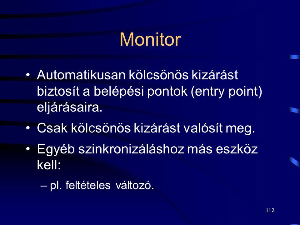 Monitor Automatikusan kölcsönös kizárást biztosít a belépési pontok (entry point) eljárásaira. Csak kölcsönös kizárást valósít meg.