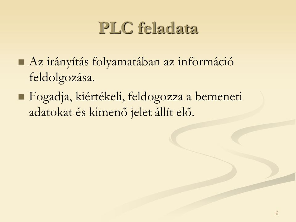 PLC feladata Az irányítás folyamatában az információ feldolgozása.