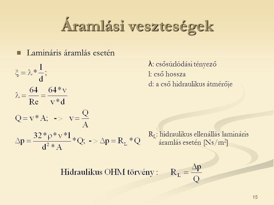 Áramlási veszteségek Lamináris áramlás esetén λ: csősúrlódási tényező