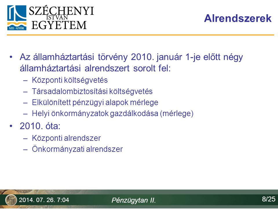 Horváth Ferenc 2017.04.04. Alrendszerek. Az államháztartási törvény 2010. január 1-je előtt négy államháztartási alrendszert sorolt fel: