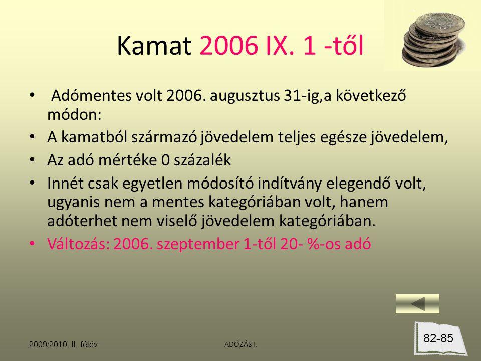 Kamat 2006 IX. 1 -től Adómentes volt 2006. augusztus 31-ig,a következő módon: A kamatból származó jövedelem teljes egésze jövedelem,
