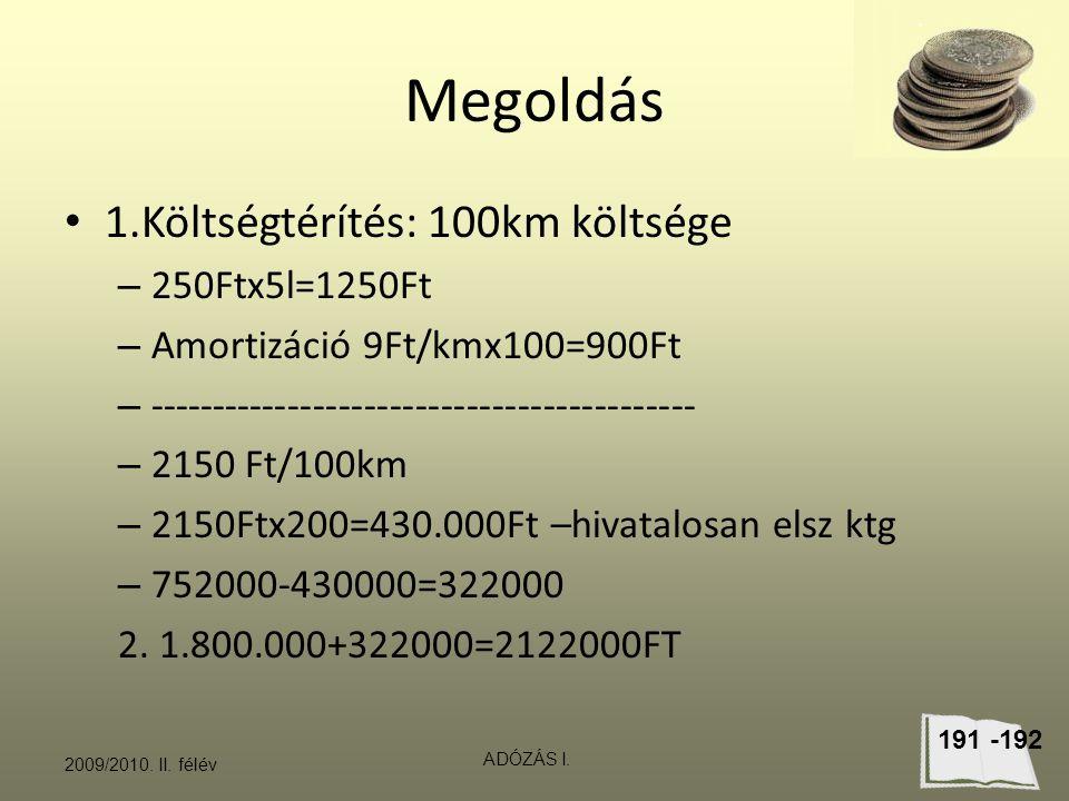 Megoldás 1.Költségtérítés: 100km költsége 250Ftx5l=1250Ft