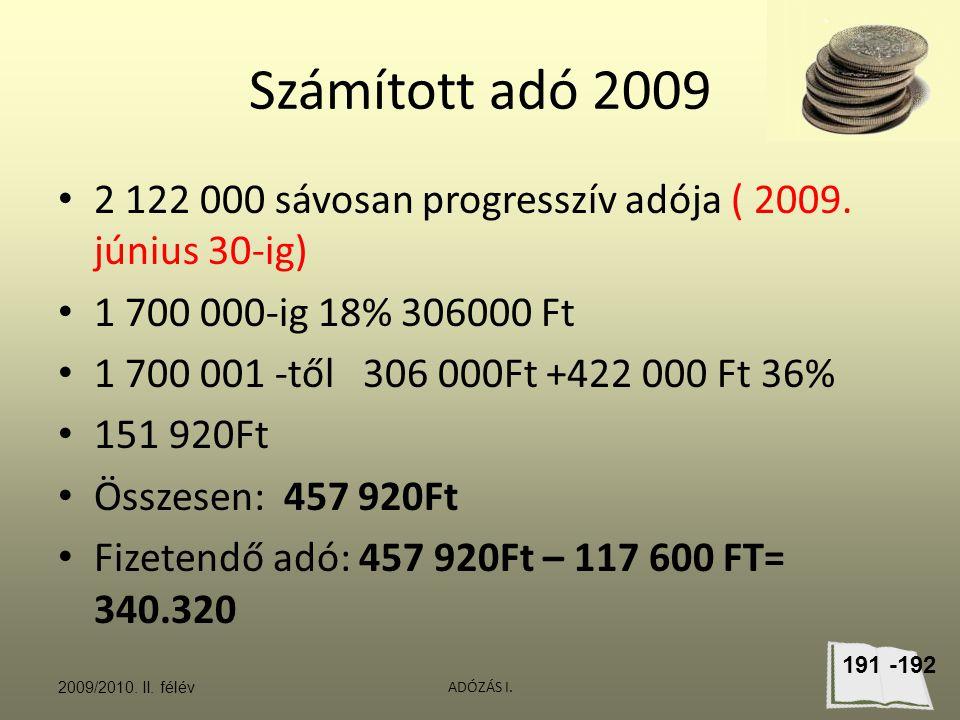 Számított adó 2009 2 122 000 sávosan progresszív adója ( 2009. június 30-ig) 1 700 000-ig 18% 306000 Ft.