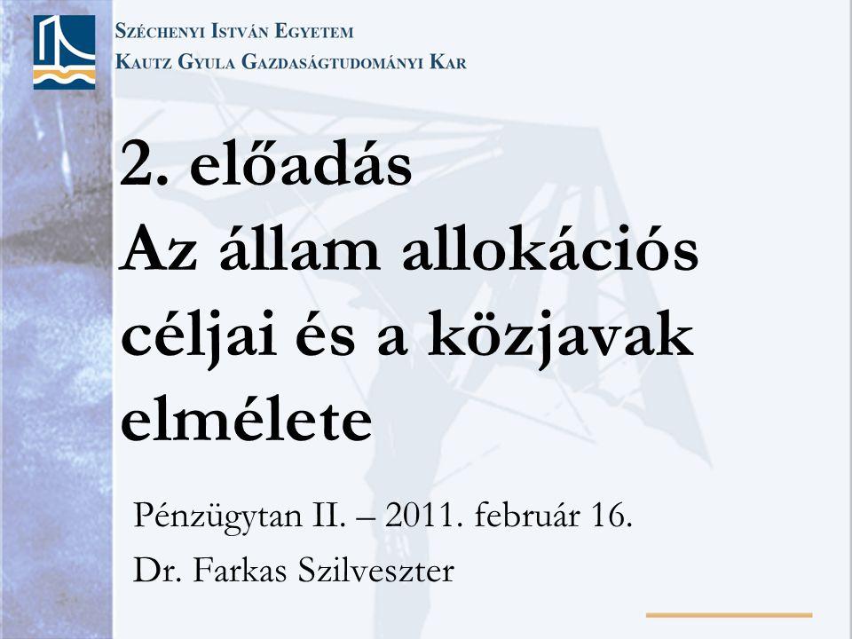 2. előadás Az állam allokációs céljai és a közjavak elmélete