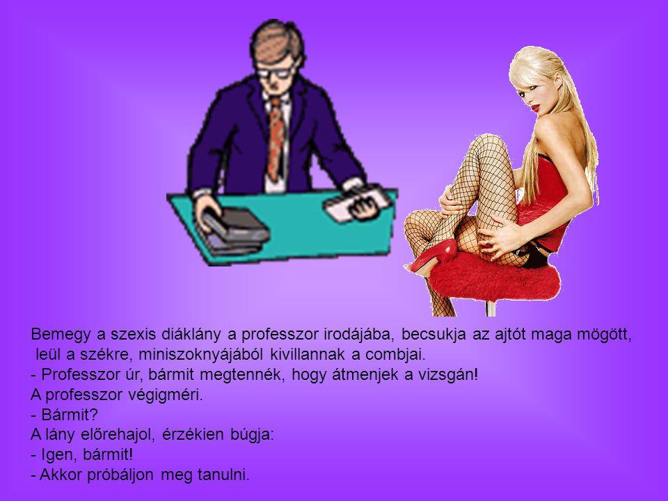 Bemegy a szexis diáklány a professzor irodájába, becsukja az ajtót maga mögött,
