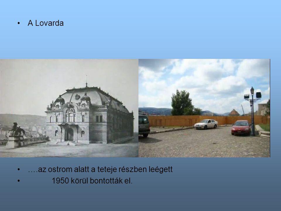 A Lovarda ….az ostrom alatt a teteje részben leégett 1950 körül bontották el.