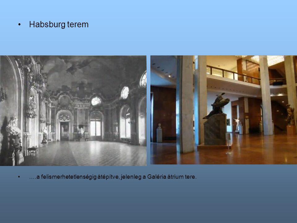Habsburg terem ….a felismerhetetlenségig átépítve, jelenleg a Galéria átrium tere.