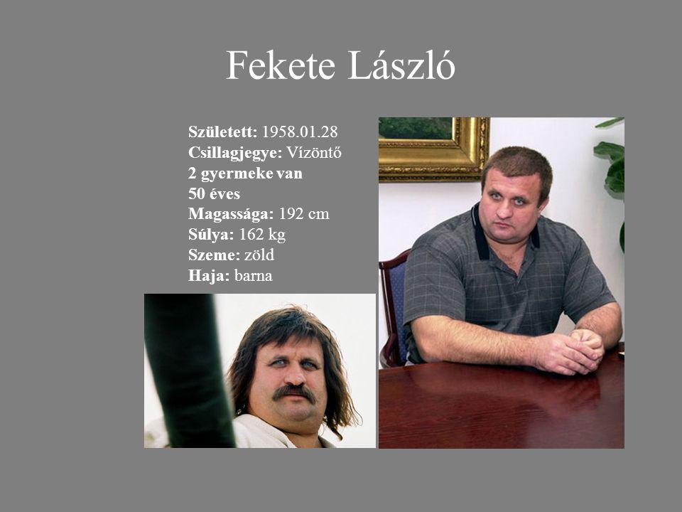 Fekete László Született: 1958.01.28 Csillagjegye: Vízöntő