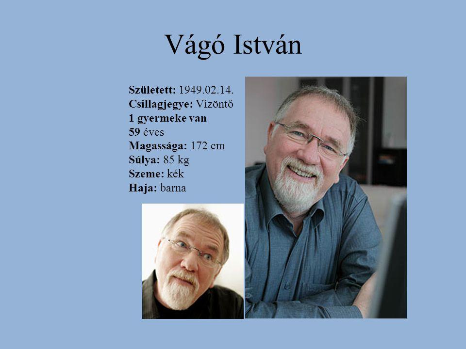 Vágó István Született: 1949.02.14. Csillagjegye: Vízöntő