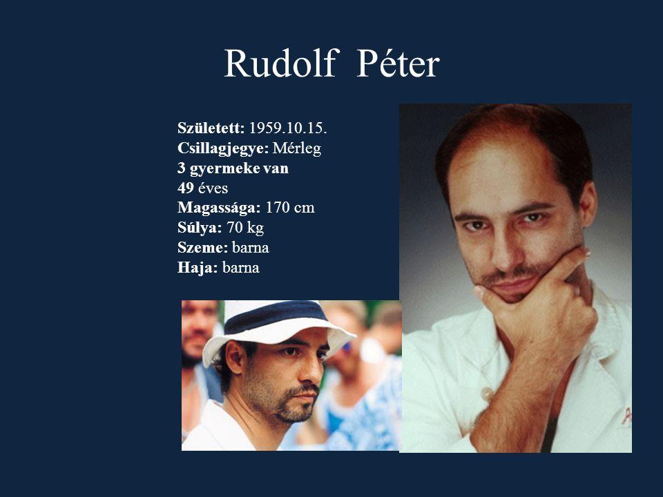 Rudolf Péter Született: 1959.10.15. Csillagjegye: Mérleg