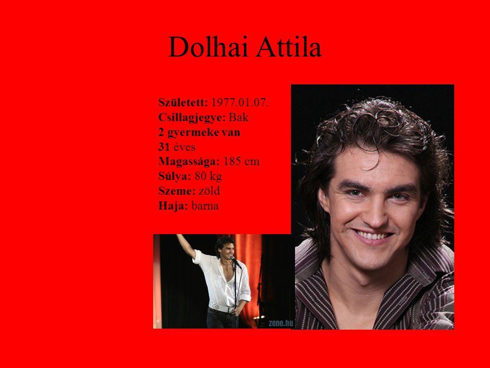 Dolhai Attila Született: 1977.01.07. Csillagjegye: Bak 2 gyermeke van