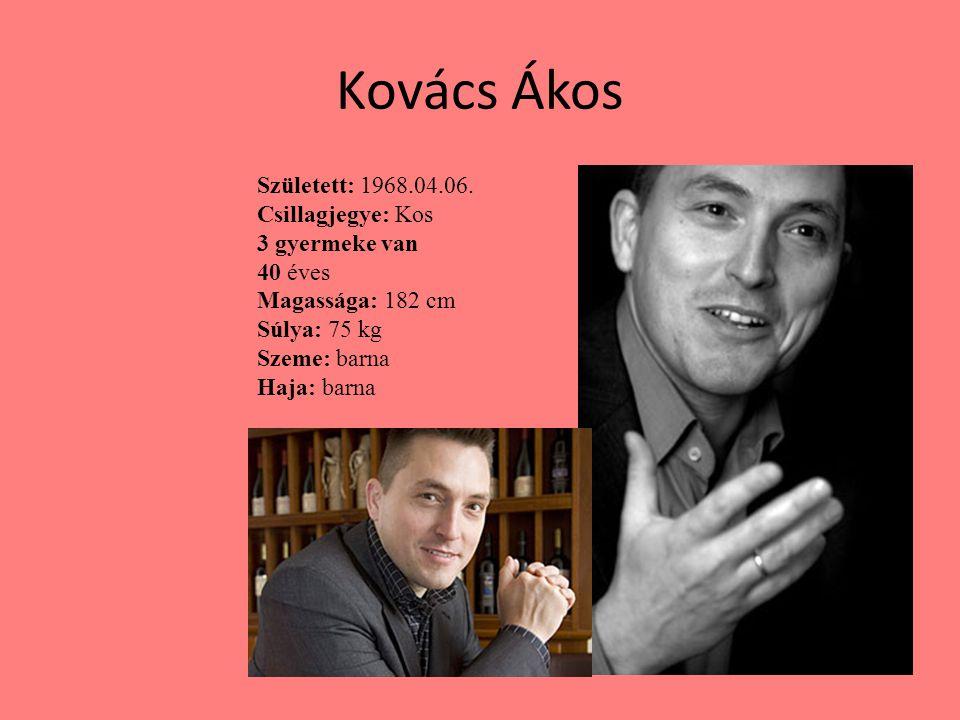Kovács Ákos Született: 1968.04.06. Csillagjegye: Kos 3 gyermeke van