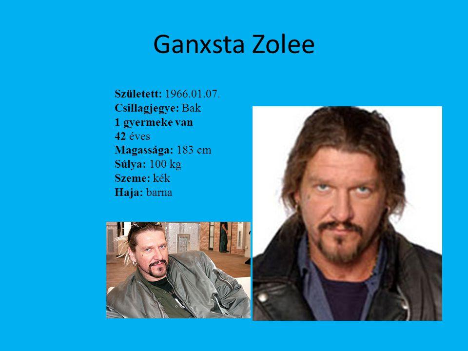 Ganxsta Zolee Született: 1966.01.07. Csillagjegye: Bak 1 gyermeke van