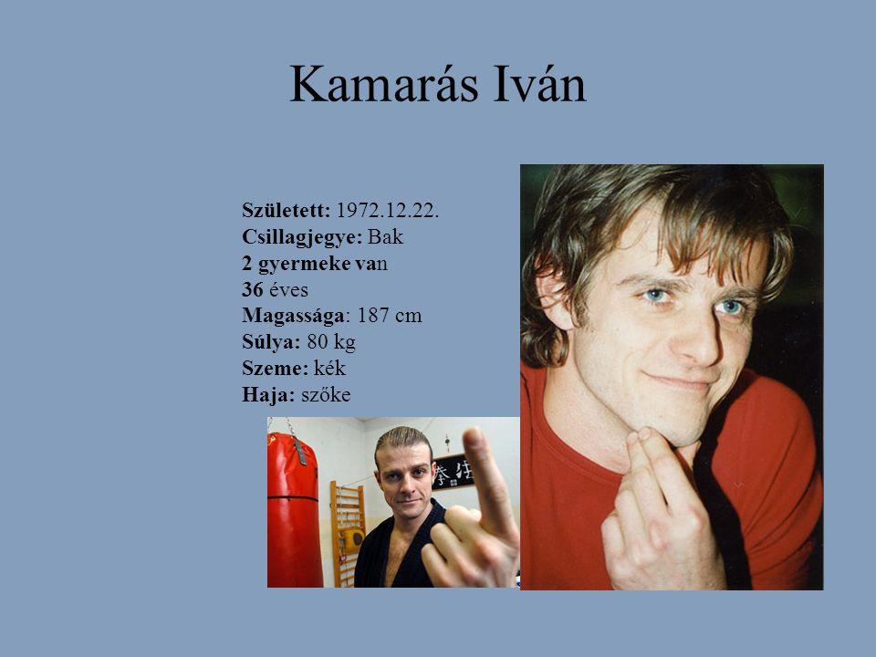 Kamarás Iván Született: 1972.12.22. Csillagjegye: Bak 2 gyermeke van