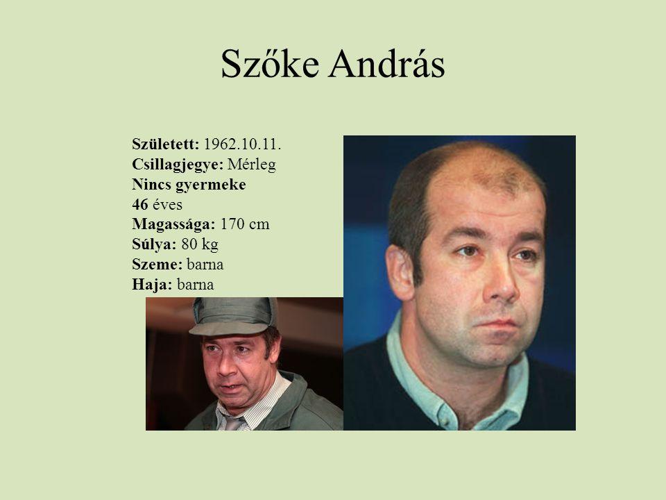 Szőke András Született: 1962.10.11. Csillagjegye: Mérleg