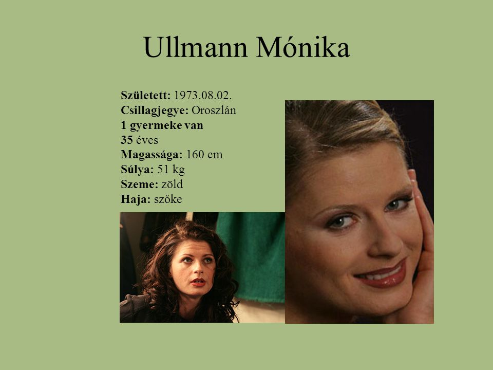 Ullmann Mónika Született: 1973.08.02. Csillagjegye: Oroszlán