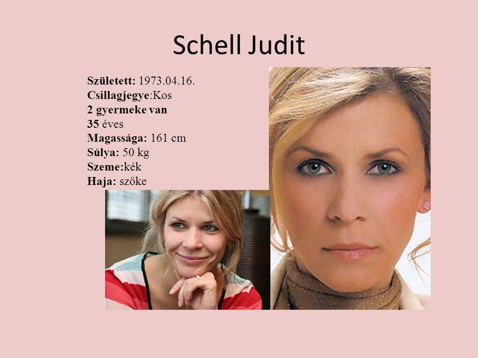 Schell Judit Született: 1973.04.16. Csillagjegye:Kos 2 gyermeke van