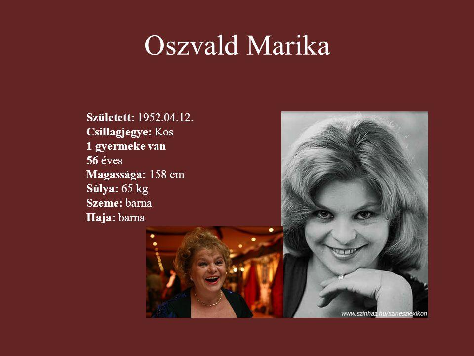 Oszvald Marika Született: 1952.04.12. Csillagjegye: Kos 1 gyermeke van