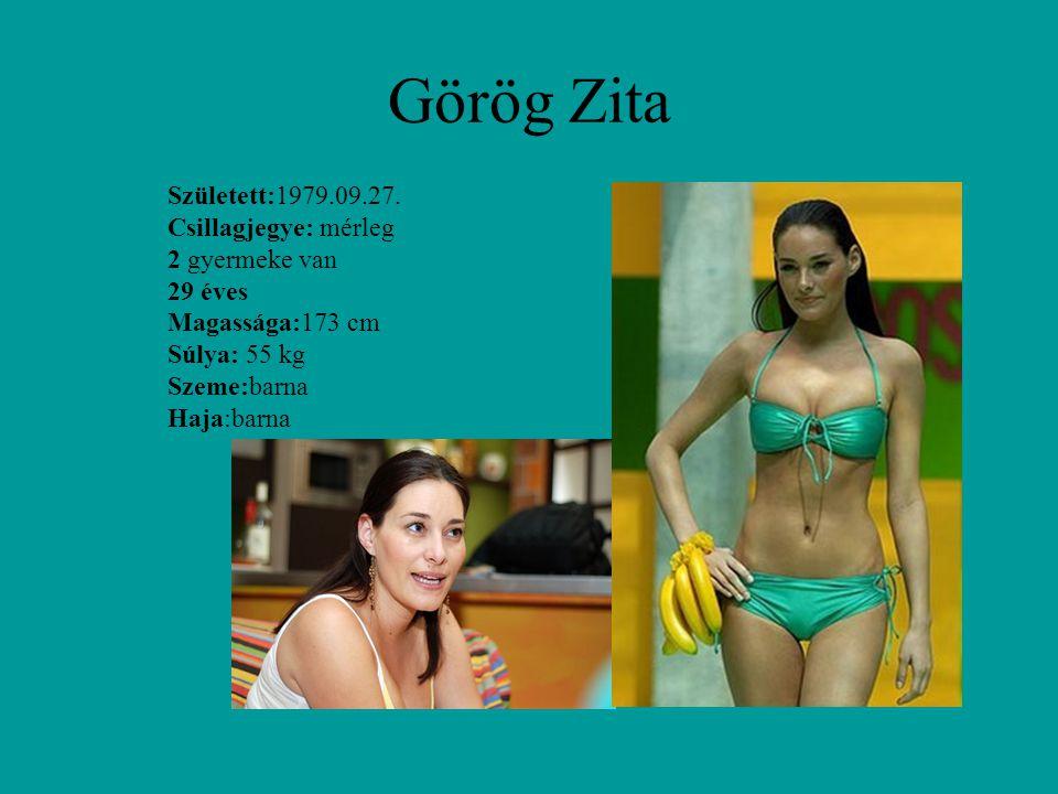 Görög Zita Született:1979.09.27. Csillagjegye: mérleg 2 gyermeke van