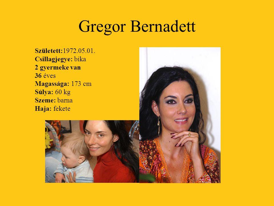 Gregor Bernadett Született:1972.05.01. Csillagjegye: bika