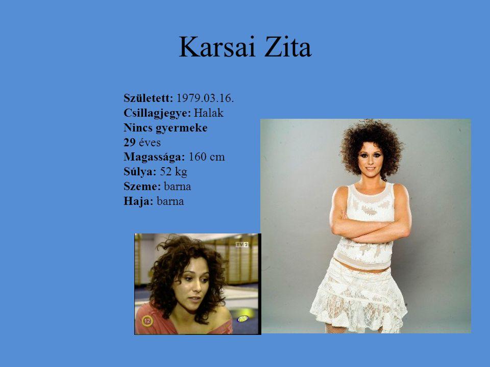 Karsai Zita Született: 1979.03.16. Csillagjegye: Halak Nincs gyermeke